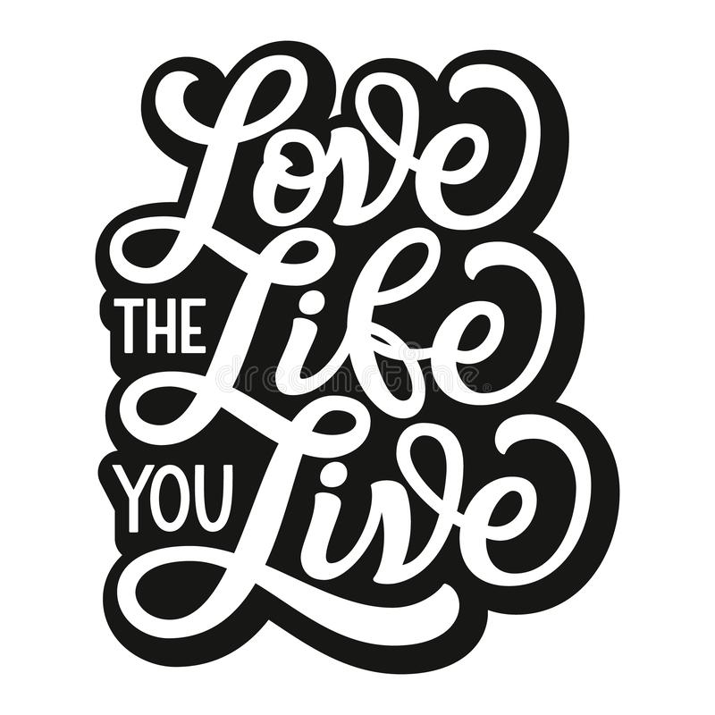 Love the life you live. Vector typography. Love the life you live. Hand lettering inspirational quote. Motivational vector typography for posters, cards, home royalty free illustration