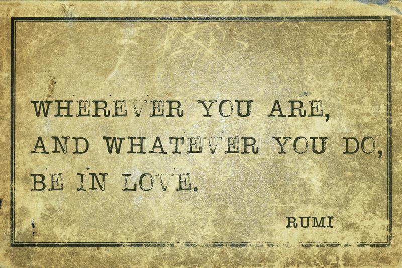 In love RUMI. Wherever you are, and whatever you do - ancient Persian poet and philosopher Rumi quote printed on grunge vintage cardboard stock illustration