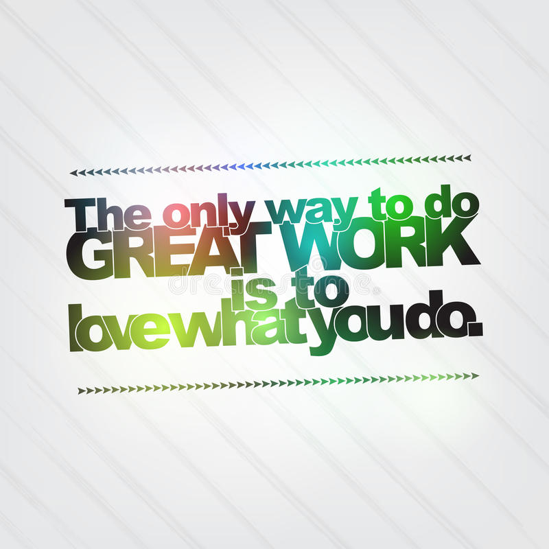 Love what you do. The only way to do great work is to love what you do. Motivational background stock illustration
