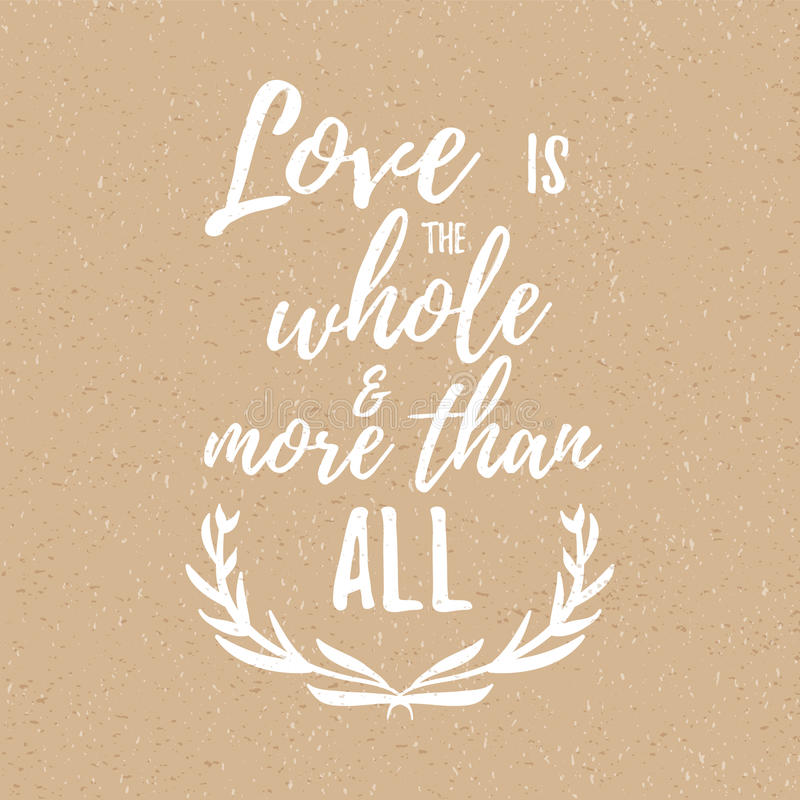 Love is the whole and more than all - Inspirational quote, handwritten brush calligraphy. Vector lettering for card and poster royalty free illustration
