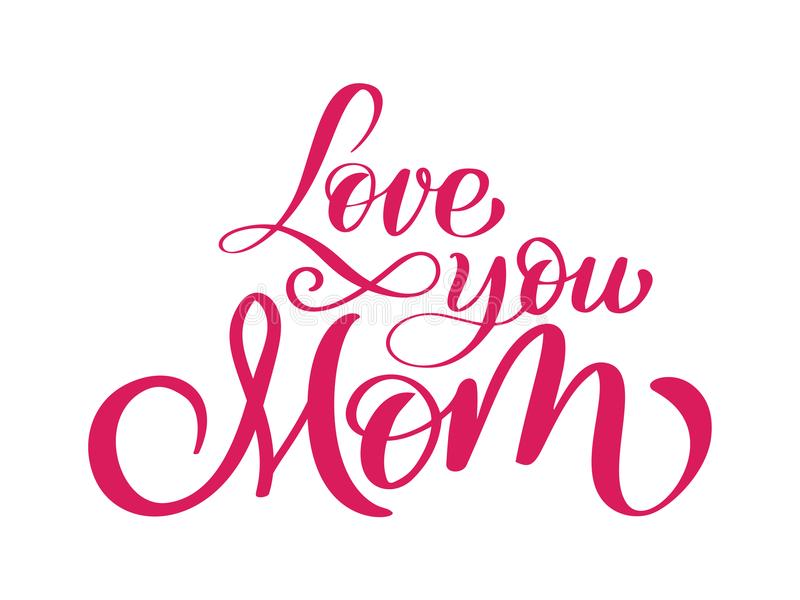 Love you mom card. Hand drawn lettering design. Happy Mother s Day typographical background. Ink illustration. Modern royalty free illustration