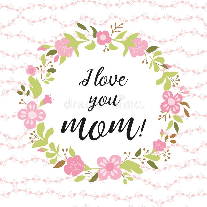 Love you mom greeting card, invitation Floral wreath hand drawn flowers vector illustration. Love you mom greeting card design Typographic quote Floral wreath vector illustration