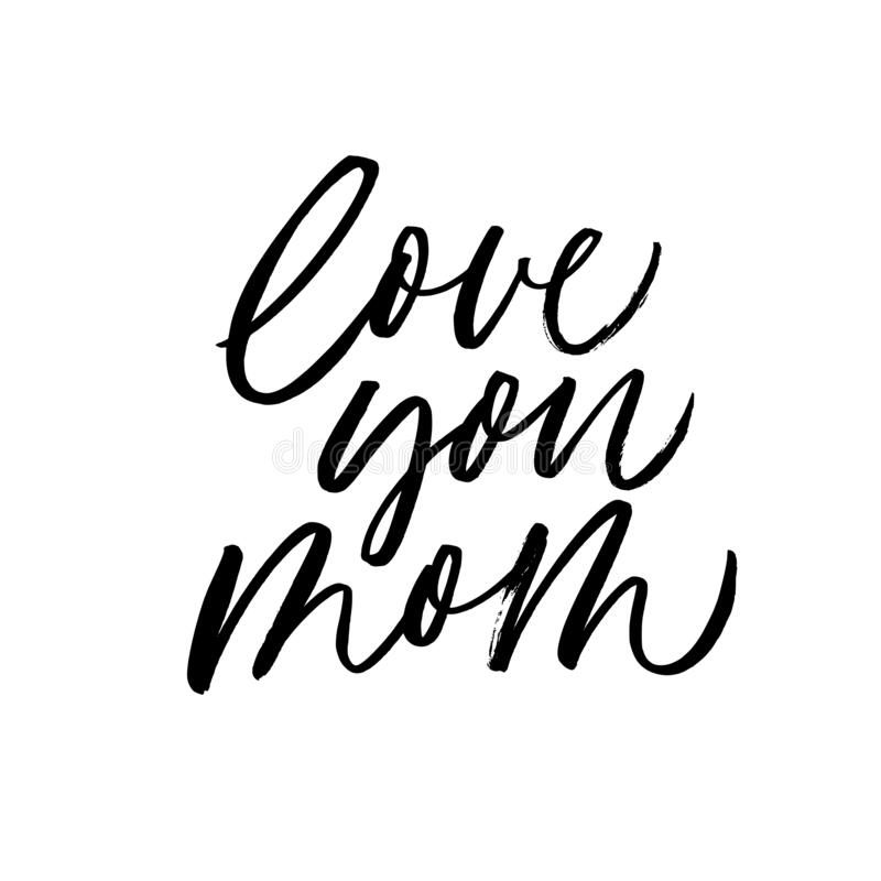 Love You Mom - Quote Handwritten With A Brush. Modern Vector Brush  Calligraphy. Stock Vector - Illustration of mama, black: 185976248