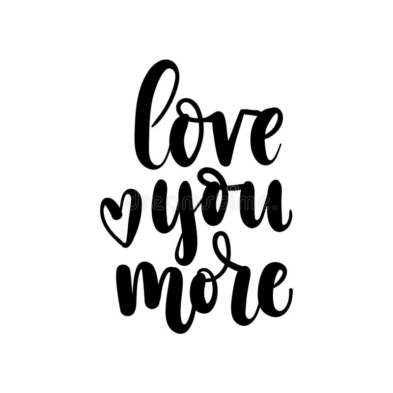Love you more lettering card. Hand drawn inspirational quote f stock illustration
