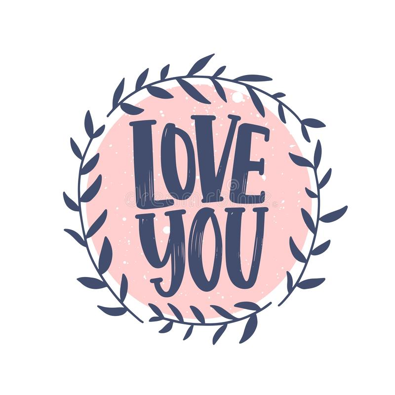 Love You romantic confession phrase handwritten with elegant cursive calligraphic font inside round wreath. Stylish. Lettering isolated on white background vector illustration