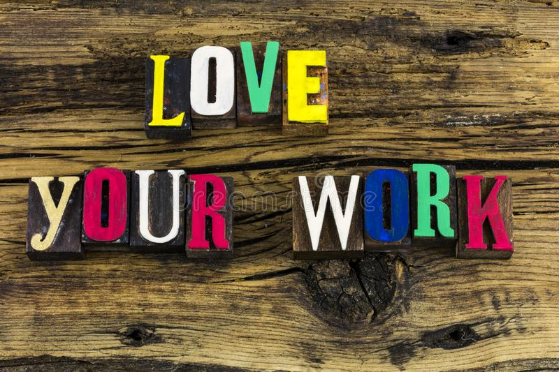 Love your work motivation letterpress. Love your work employment job business hobby family employees motivation message concept letterpress type letters quote stock photos