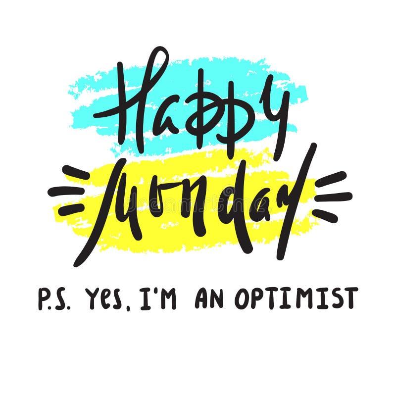 Lundi heureux P S Oui je suis optimiste - inspirez et citation de motivation Imprimez pour l'affiche inspirée, T-shirt, sac illustration stock