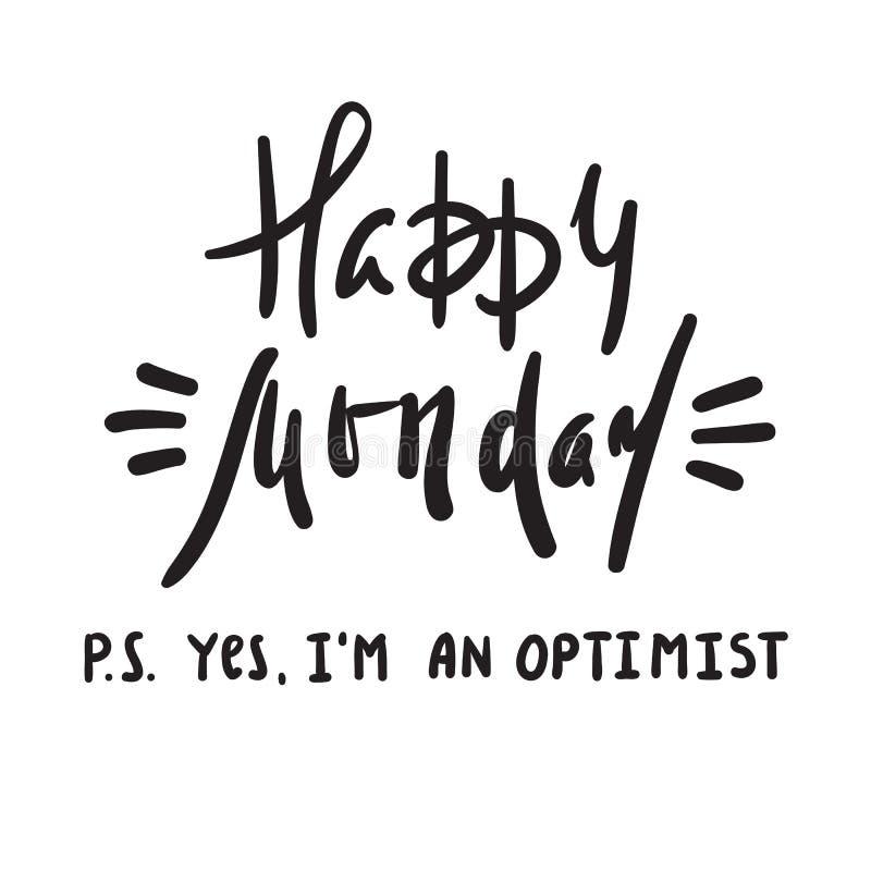 Lundi heureux P S Oui je suis optimiste - inspirez et citation de motivation Imprimez pour l'affiche inspirée, T-shirt, sac, tass illustration stock