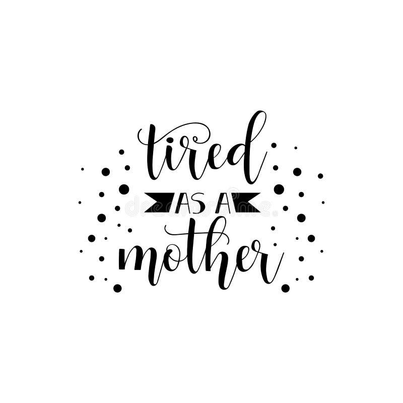 Müde als Mutter beschriftung Bemuttern Sie ` s Tageshandbeschriftung für Grußkarten, Poster T-Shirt und anderes, Illustration lizenzfreie abbildung
