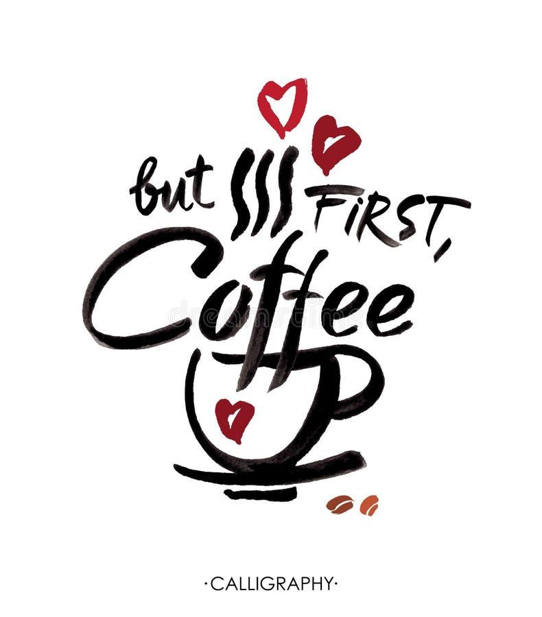 Ma in primo luogo, caffè, iscrizione della mano dell'inchiostro Calligrafia moderna illustrazione di stock