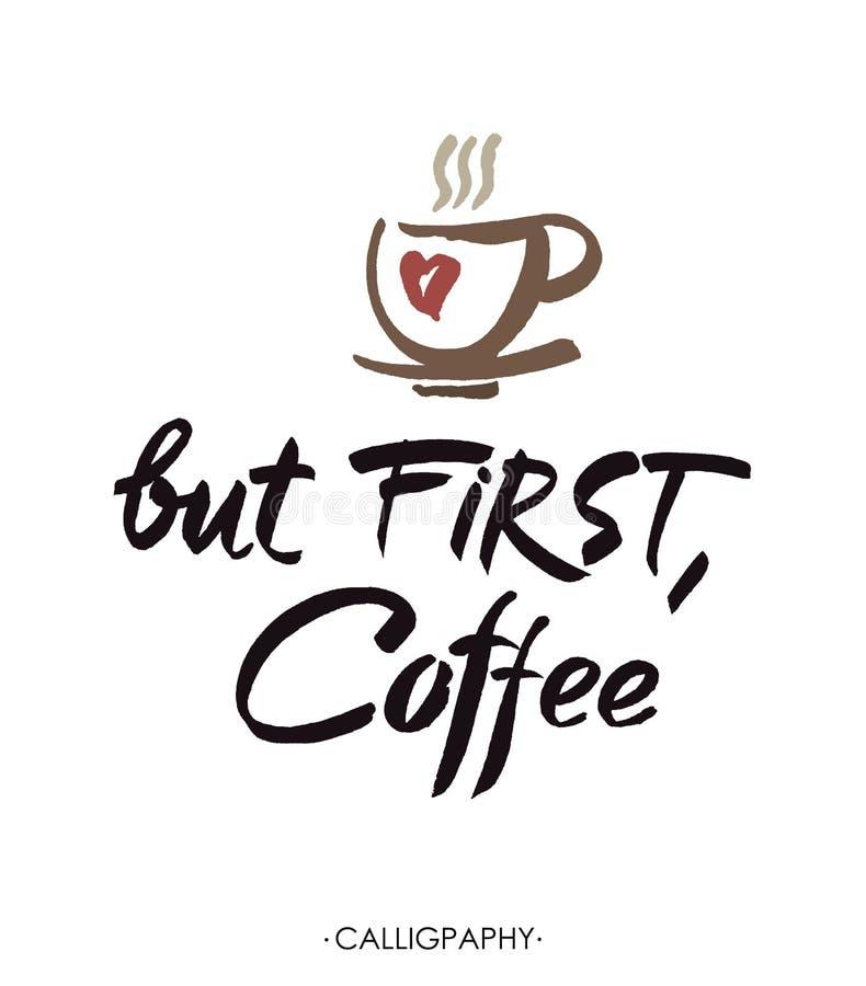 Ma in primo luogo, caffè, iscrizione della mano dell'inchiostro Calligrafia moderna royalty illustrazione gratis