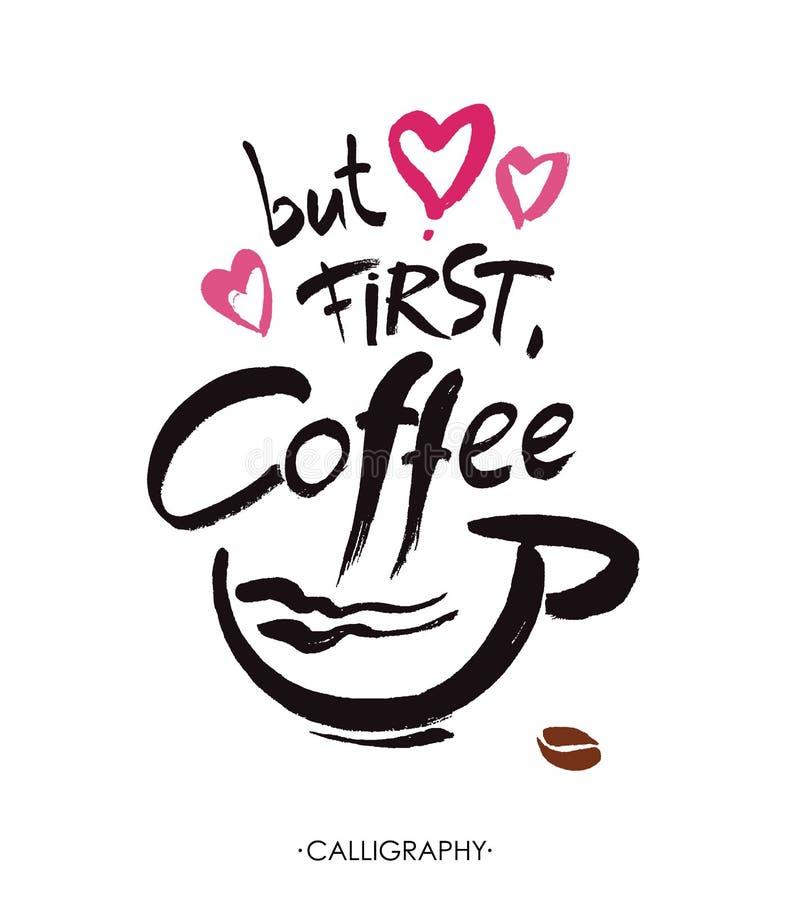 Ma in primo luogo, caffè, iscrizione della mano dell'inchiostro Calligrafia moderna illustrazione vettoriale