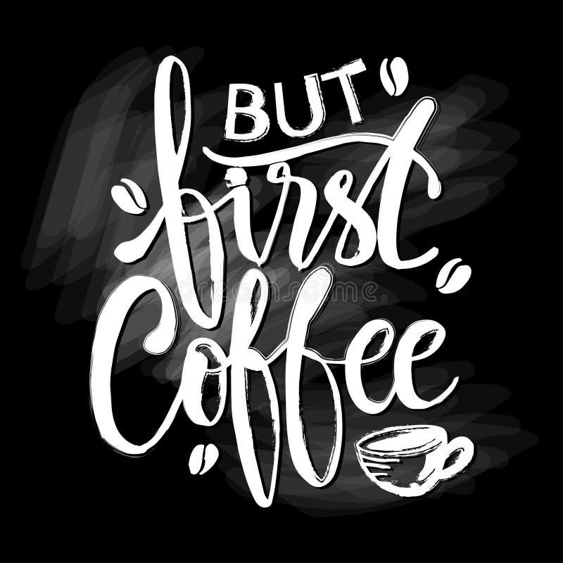 Ma in primo luogo, caff? Calligrafia dell'iscrizione della mano illustrazione vettoriale
