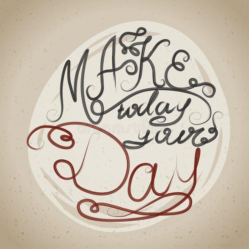 Machen Sie heute Ihren Tag Dekorative Karte mit von Hand gezeichneter Beschriftung Typografisches Designplakat im Vektor vektor abbildung