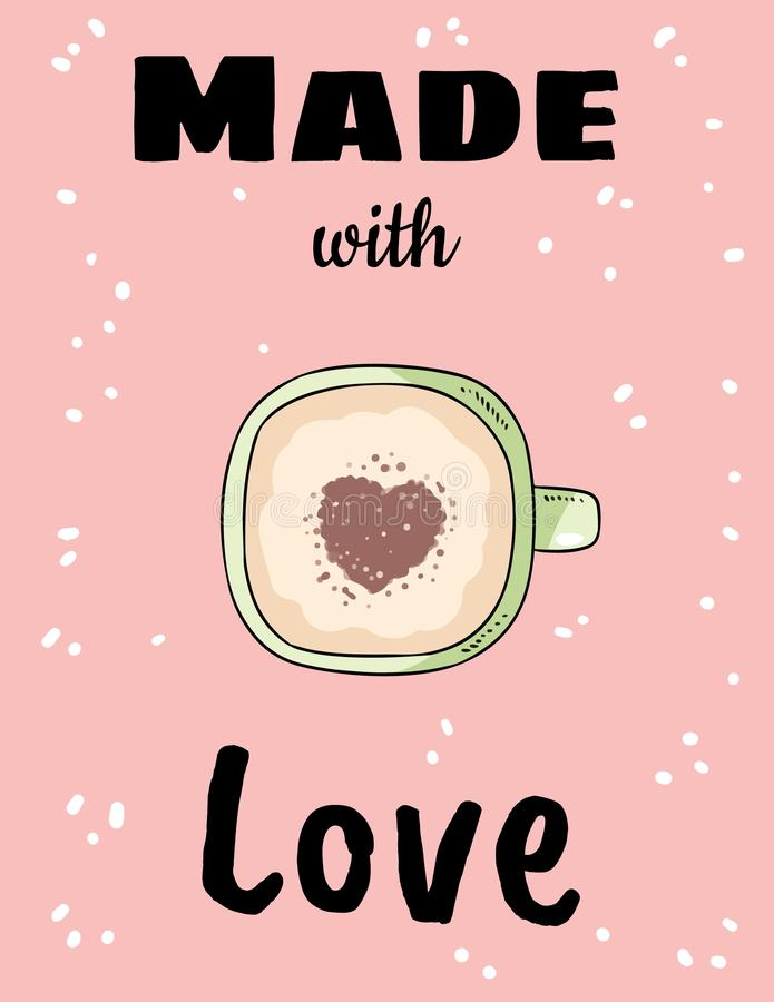 Made with love cup of coffee with heart cinnamon powder. Hand drawn cartoon style postcard. Made with love cup of coffee with heart cinnamon powder. Hand drawn royalty free illustration
