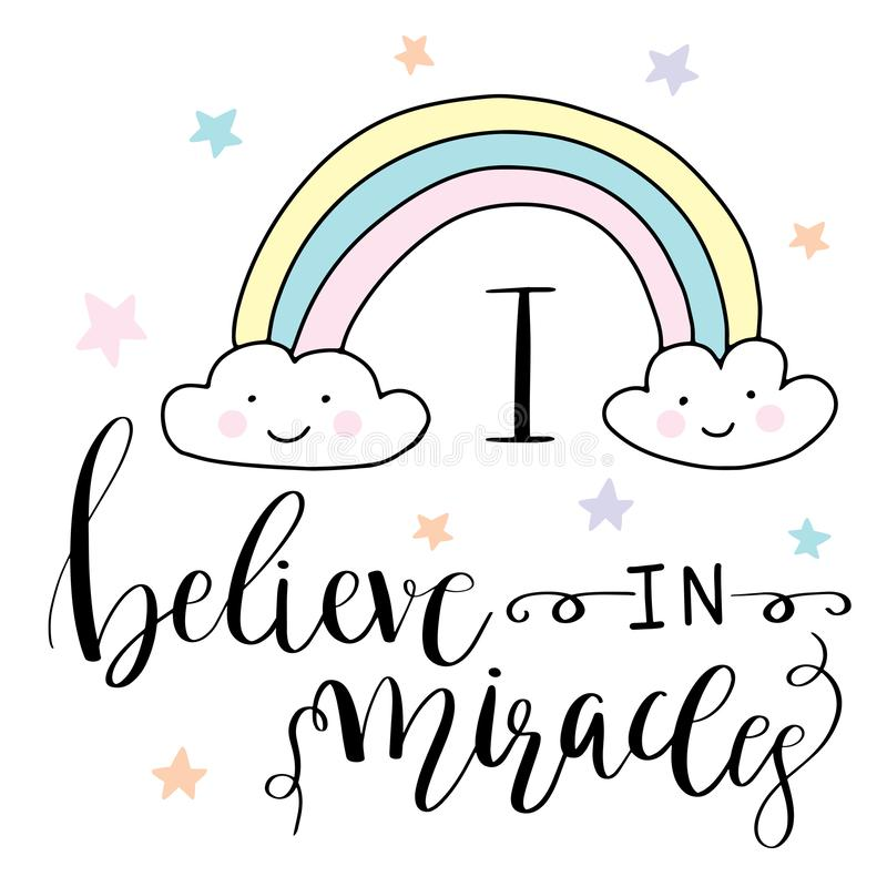 Magic hand drawn illustration- cute rainbow and lettering text I believe in miracles royalty free illustration