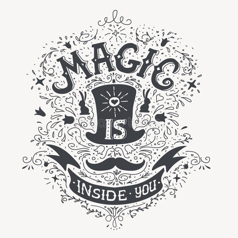 Magic is inside you, vintage label with a. Moustache Hand drawn quote lettering. Vector stock illustration