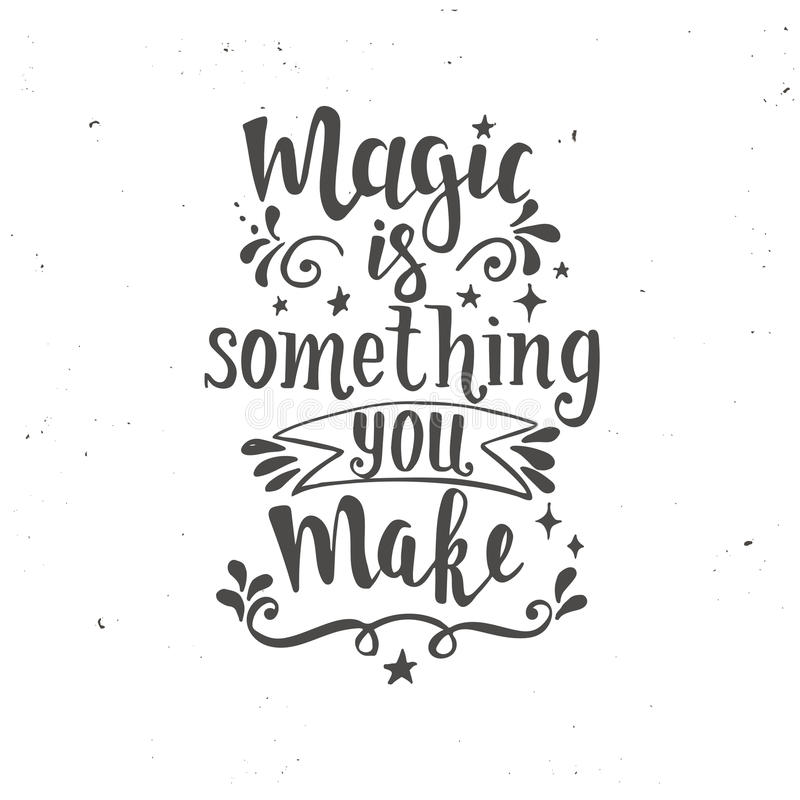 Magic is something you make. Hand drawn typography poster. vector illustration