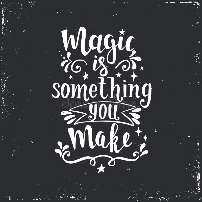 Magic is something you make. Hand drawn typography poster. royalty free illustration