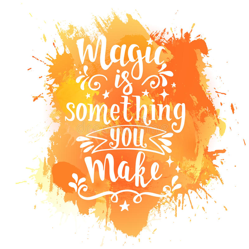 Magic is something you make. Hand drawn typography poster. stock illustration