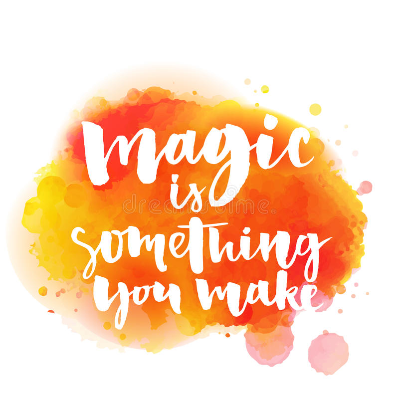 Magic is something you make. Inspirational quote vector illustration