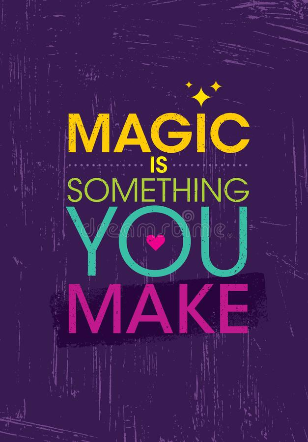 Magic Is Something You Make. Inspiring Creative Motivation Quote Poster Template. Vector Typography Banner Design royalty free illustration