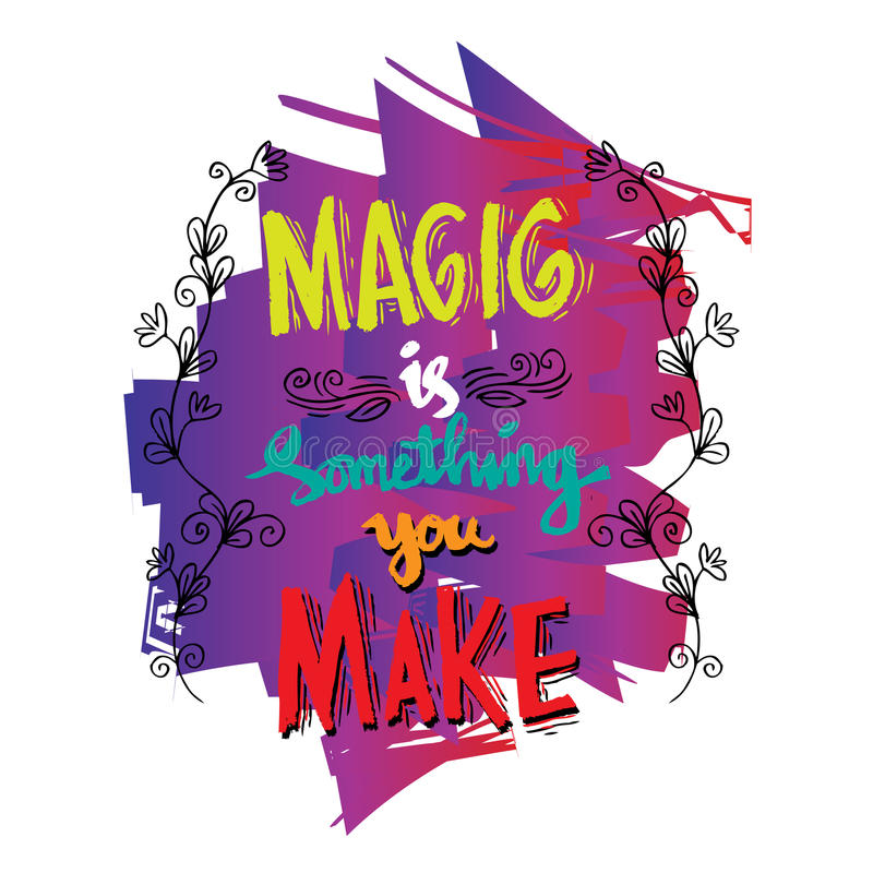 Magic is something you make. vector illustration