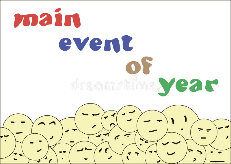 Main event of year. Smilies with different looks and an inscription the main event of year royalty free illustration