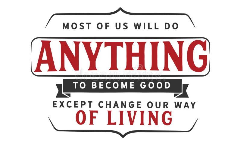A maioria de nós farão qualquer coisa tornar-se bons exceto a mudança nossa maneira de vida ilustração do vetor