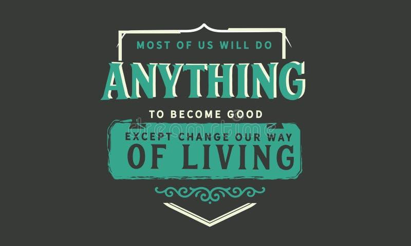 A maioria de nós farão qualquer coisa tornar-se bons exceto a mudança nossa maneira de vida ilustração royalty free