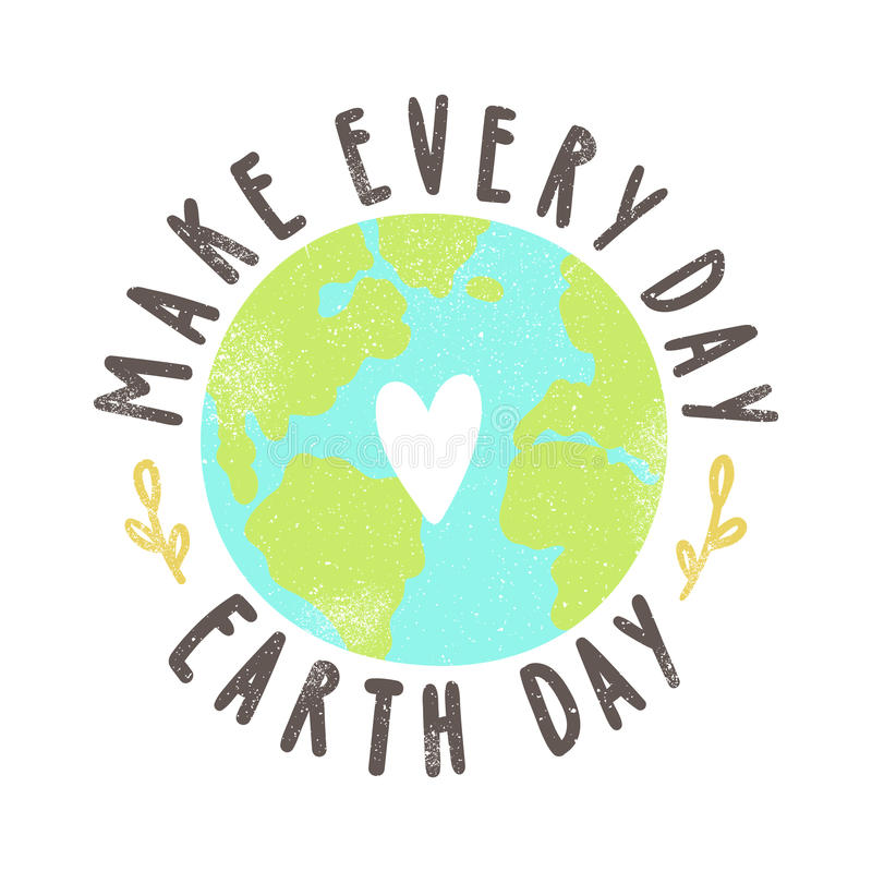 Make every day Earth day. Motivational poster. Vector hand drawn illustration royalty free illustration