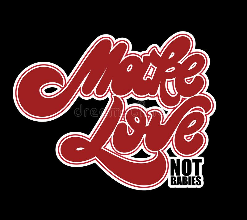Make love not babies. Vector handwritten lettering. Template for card, poster, banner, print for t-shirt, pin, badge, patch vector illustration