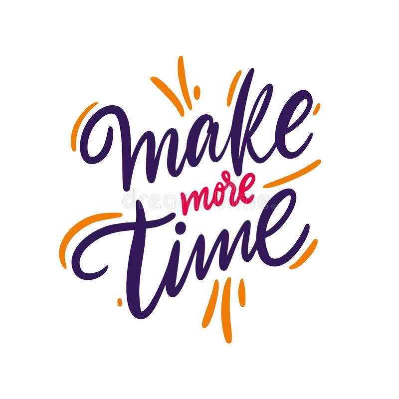 Make more time hand drawn vector lettering. Motivation quote. Isolated on white background royalty free illustration