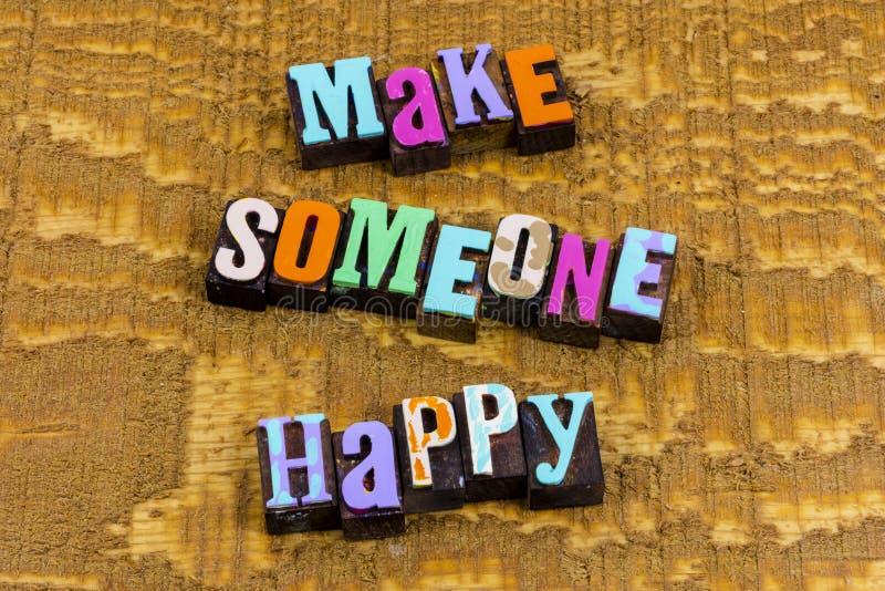 Make someone happy enjoy love help happiness kindness. Make someone happy enjoy life love help happiness kindness typography font people helping good today share stock photo
