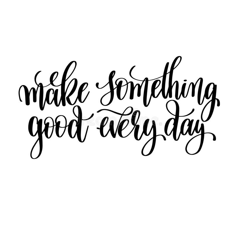 Make something good every day black and white hand lettering ins stock illustration