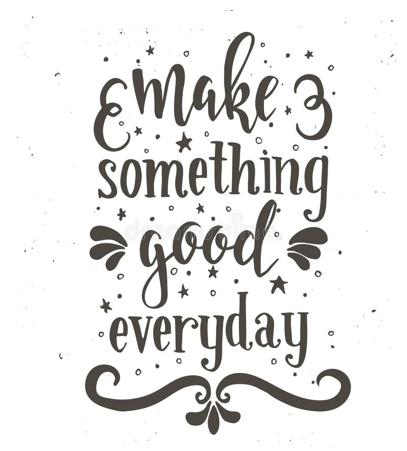 Make something good every day. Inspirational vector Hand drawn typography poster. royalty free illustration