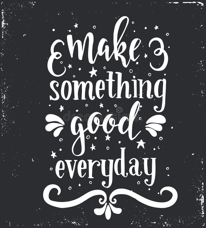 Make something good every day. Inspirational vector Hand drawn typography poster. vector illustration