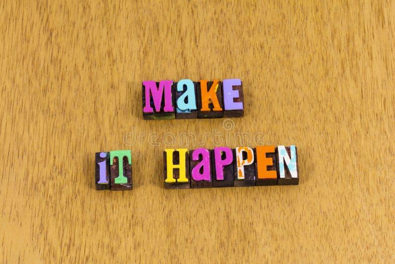 Make things happen today challenge positive attitude letterpress phrase stock image