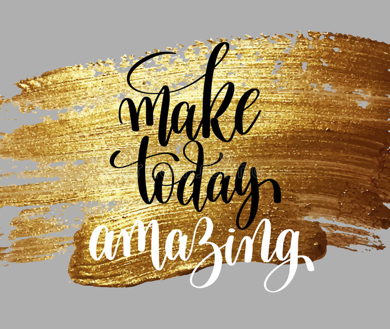 Make today amazing hand written lettering positive quote. Inspirational typography design element on gold brush stroke, calligraphy vector illustration stock illustration