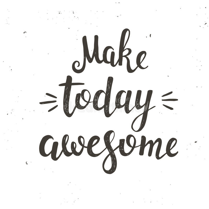 Make today awesome. Hand drawn typography poster. vector illustration
