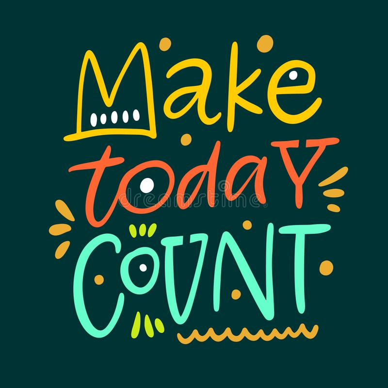 Make today Count. Hand drawn vector phrase lettering. Isolated on dark grey background. Design for banner, poster, logo, sign, sticker, web, blog stock illustration