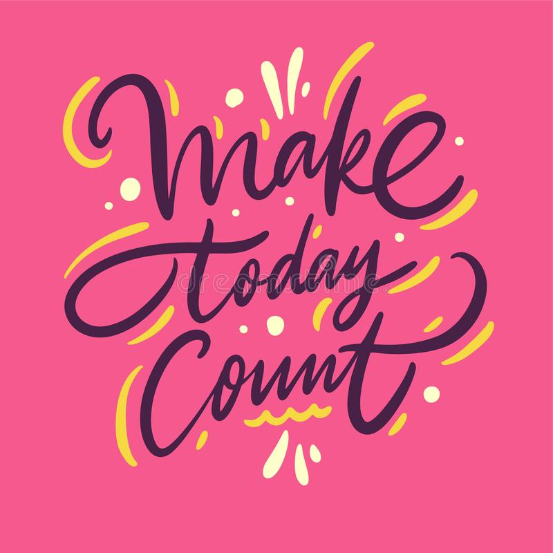 Make today Count. Hand drawn vector phrase lettering. Isolated on pink background. Design for banner, poster, logo, sign, sticker, web, blog royalty free illustration