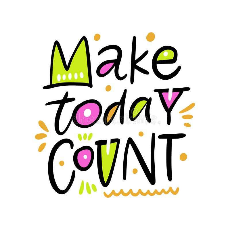 Make today Count. Hand drawn vector phrase lettering. Isolated on white background. Design for banner, poster, logo, sign, sticker, web, blog vector illustration