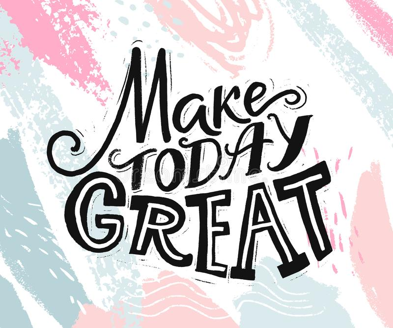 Make today great. Inspirational quote about day start. Motivational phrase for social media, cards and posters. Hand vector illustration