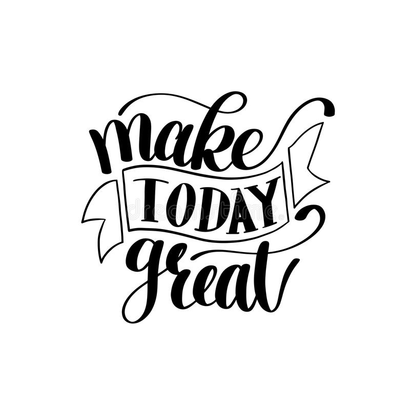 Make Today Great Vector Text Phrase Image. Inspirational Quote, Hand Drawn Writing - Nice Expression to Print on a T-Shirt, Paper or a Mug. Customisable to any vector illustration