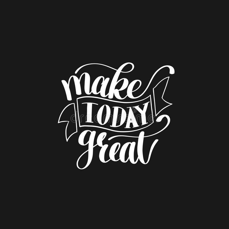 Make Today Great Vector Text Phrase Image, Inspirational Quote. Hand Drawn Writing - Nice Expression to Print on a T-Shirt, Paper or a Mug. Customisable to any royalty free illustration