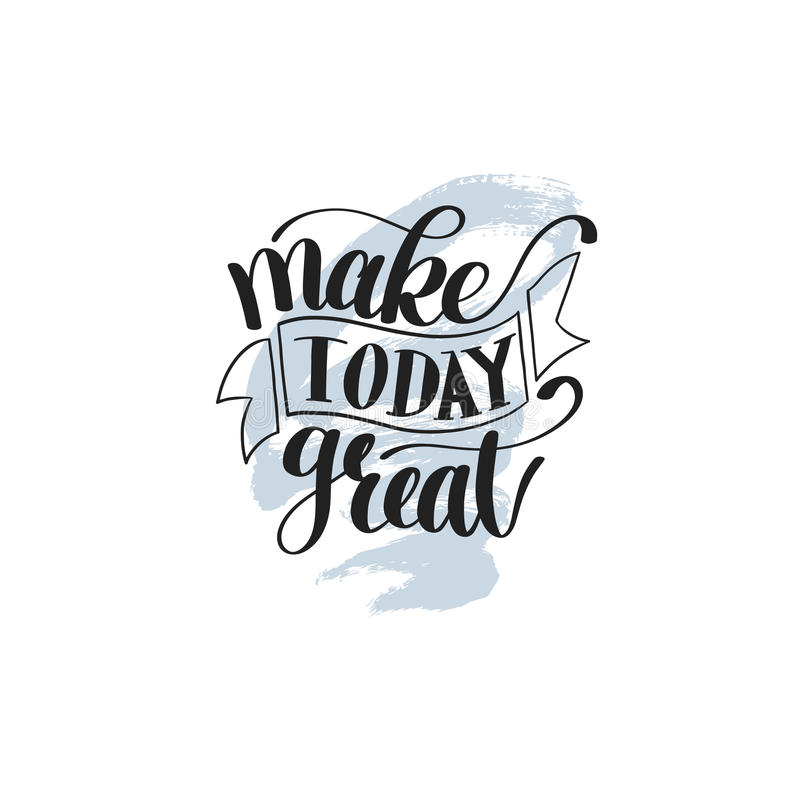 Make Today Great Vector Text Phrase Image, Inspirational Quote. Hand Drawn Writing - Nice Expression to Print on a T-Shirt, Paper or a Mug vector illustration