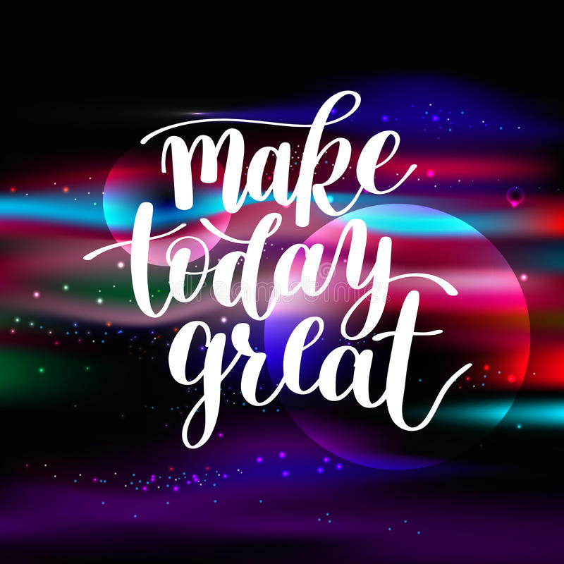 Make Today Great Vector Text Phrase Image, Inspirational Quote. Hand Drawn Writing on Space Pattern - Nice Expression to Print on a T-Shirt, Paper or a Mug royalty free illustration