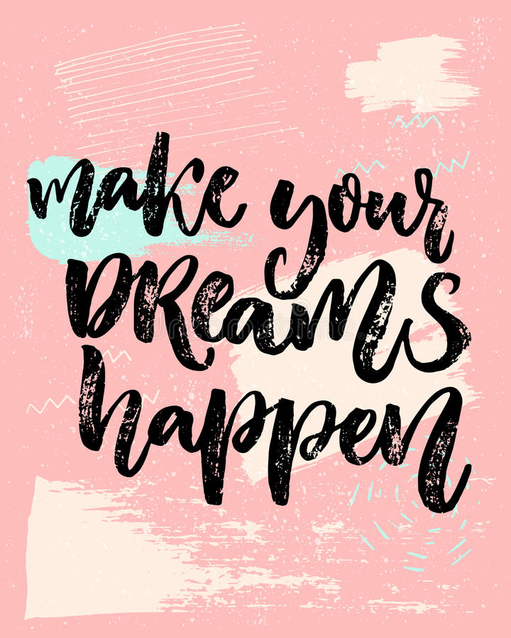 Make your dreams happen. Inspirational saying about dream, goals, life. Vector calligraphy inscription on playful pastel. Pink background with abstract texture royalty free illustration
