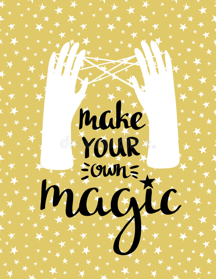 Make your own magic - hand drawn inspiring poster. illustration with stylish lettering. royalty free illustration